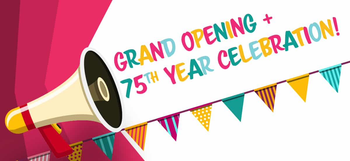 Grand Opening + 75th Year Celebration